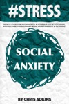 STRESS How To Overcome Social Anxiety And Shyness A Step By Step Guide So You Can Be Yourself While Being More Confident And Outgoing