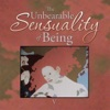 The Unbearable Sensuality Of Being