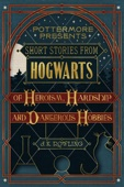 J.K. Rowling - Short Stories from Hogwarts of Heroism, Hardship and Dangerous Hobbies artwork