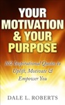 Your Motivation  Your Purpose 102 Inspirational Quotes To Uplift Motivate  Empower You