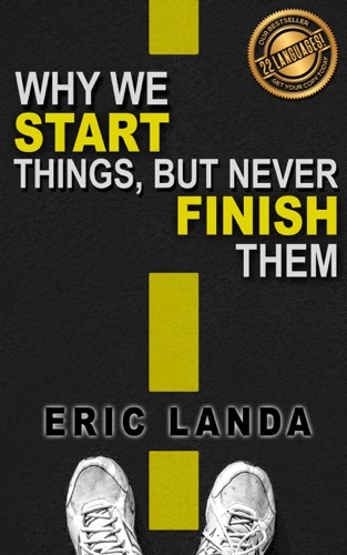 Why we START things but never FINISH them
