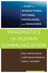 Pragmatics Of Human Communication A Study Of Interactional Patterns Pathologies And Paradoxes