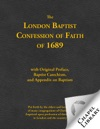 The London Baptist Confession Of Faith Of 1689 With Original Preface Baptist Catechism And Appendix On Baptism
