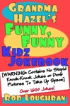Grandma Hazels Funny Funny Kidz Jokebook Warning Contains No Stupid Knock-Knock Jokes Or Dumb Pictures To Take Up Space