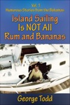 Island Sailing Is Not All Rum And Bananas Vol 1 Humorous Stories From The Bahamas