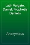 Latin Vulgate Daniel Prophetia Danielis