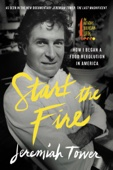 Start the Fire - Jeremiah Tower Cover Art
