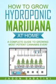 How to Grow Hydroponic Marijuana at Home - A complete Guide to Growing Most Potent Cannabis Ever!