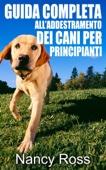 Guida completa all'addestramento dei cani per principianti