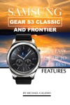 Samsung Gear S3 Classic And Frontier An Easy Guide To Best Features