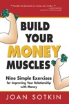 Build Your Money Muscles Nine Simple Exercises For Improving Your Relationship With Money