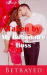 Taken By My Billionaire Boss 1 Betrayed