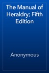 The Manual Of Heraldry Fifth Edition