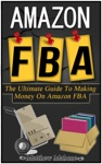 Amazon FBA The Ultimate Guide To Making Money On Amazon FBA