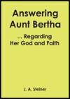 Answering Aunt Bertha  Regarding Her God And Faith