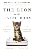 The Lion in the Living Room - Abigail Tucker Cover Art