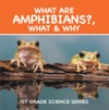 What Are Amphibians What  Why  1st Grade Science Series