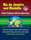 Rio De Janeiro And Medellin Similar Challenges Different Approaches - Brazil And Colombia Police Military Heritage Community Policing Narcis Serra Max Ungar Youth Programs Urban Projects