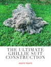 The Ultimate Ghillie Suit Construction Guide