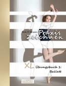 Praxis Zeichnen - XL Übungsbuch 1: Ballett