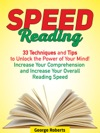 Speed Reading 33 Techniques And Tips To Unlock The Power Of Your Mind Increase Your Comprehension And Increase Your Overall Reading Speed