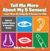 Tell Me More About My 5 Senses I Learn More By Using My 5 Senses For Kids - Baby  Toddler Sense  Sensation Books