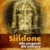 La Sindone - Alle Sorgenti del Mistero
