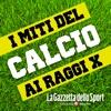 I Miti del Calcio ai Raggi X - La Gazzetta dello Sport