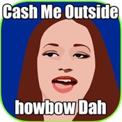 Cash Me Outside How bow Dah hacken