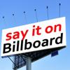 Say It On Billboard