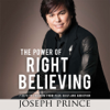 The Power of Right Believing (by Joseph Prince)