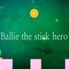 Ballie The Stick Hero