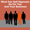 All about What Can Self Hypnosis Do For You And Your Business