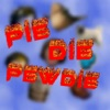 Pie Die Pewdie - Pewdiepie edition
