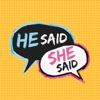 He Said She Said.