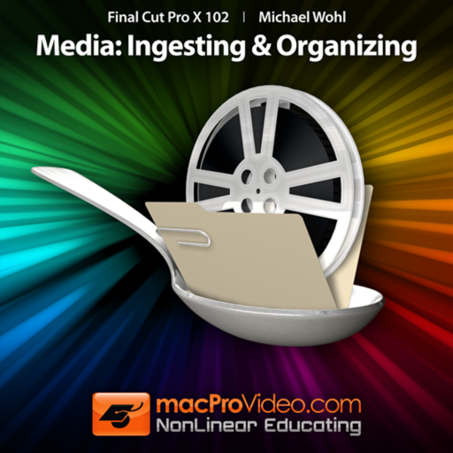 Course For Final Cut Pro X 102 - Media- Ingesting and Organizing