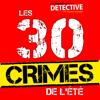 Les 30 crimes de l'été