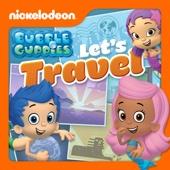 Bubble Guppies - Bubble Guppies, Let's Travel  artwork